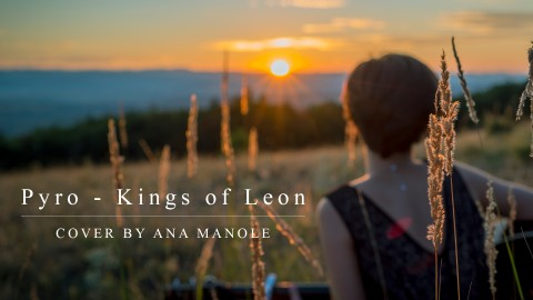 Pyro – Kings of Leon ( cover by Ana Manole )